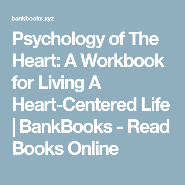 Psychology of The Heart: A Workbook for Living A Heart-Centered Life   BankBooks - Read Books Online