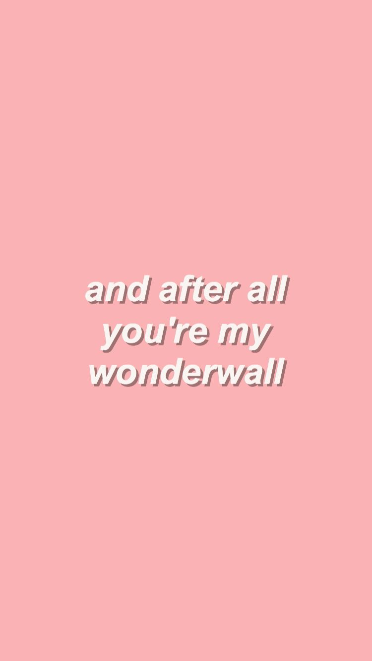 Wonderwall - Oasis This song got stuck in my head yesterday