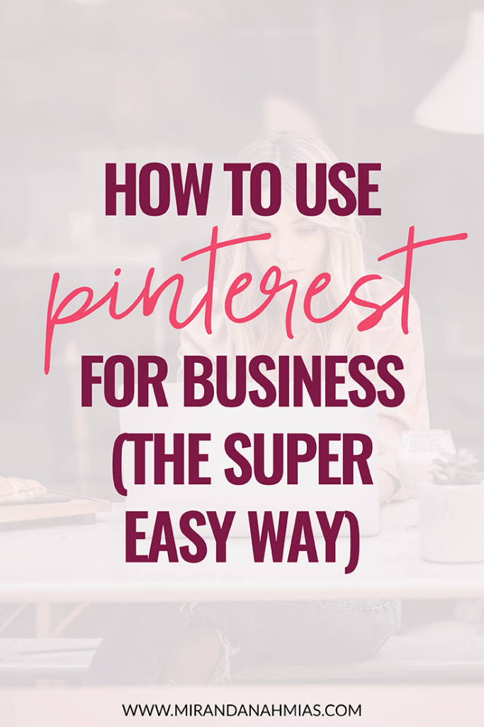 How to Use Pinterest for Business (the super easy way)