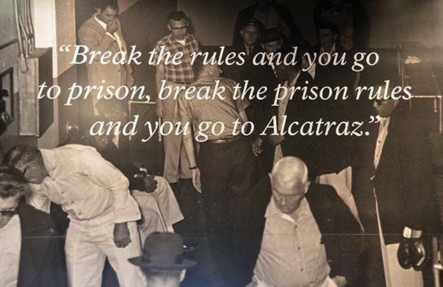 """"""" Break the rules and you go to prison, break the prison rules and you go to Alcatraz. """""""