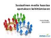 Opettajat ja vanhemmat, kerrassaan erinomainen esitys Sosiaalisen median mahdollisuuksista opetuksessa.  Sosiaalinen media haastaa opetuksen kehittämiseen, Harto Pönkä 2013