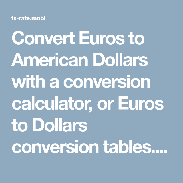 Convert Euros To American Dollars With A Conversion Calculator Or Tables Also View Euro Dollar Currency Charts