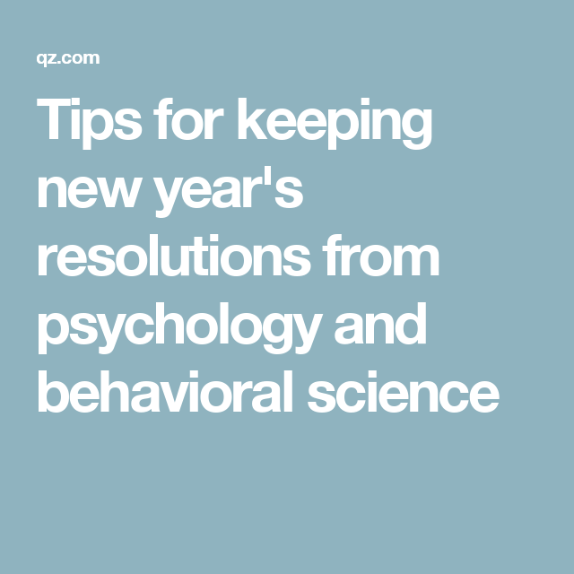 Tips for keeping new year's resolutions from psychology and behavioral science