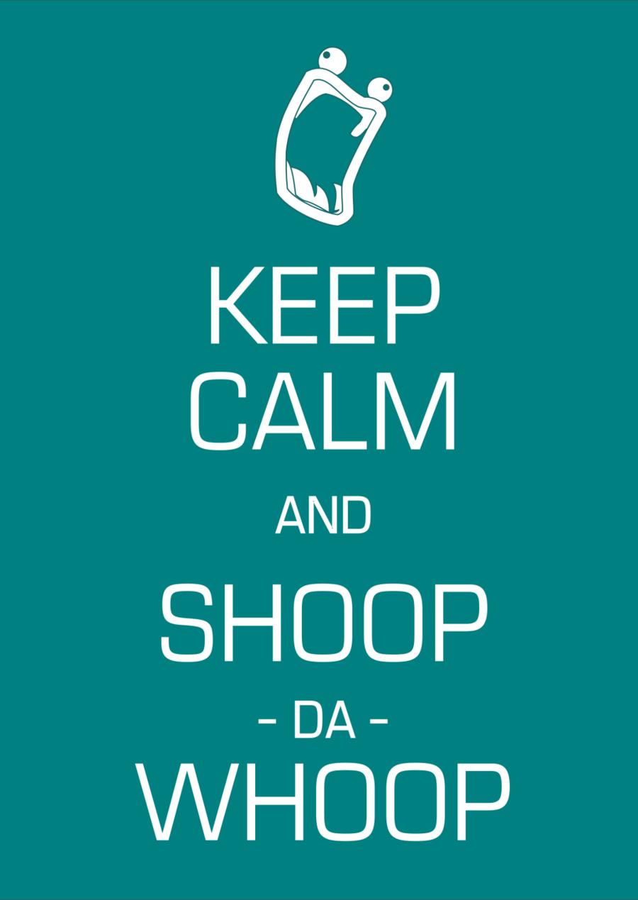 Keep Calm And Shoop Da Whoop Digital By Guibgomes On Deviantart Keep Calm Keep Calm Posters Digital