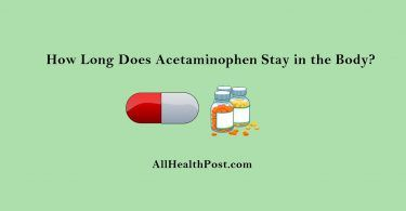 How Long Does Acetaminophen Stay In The Body Medications