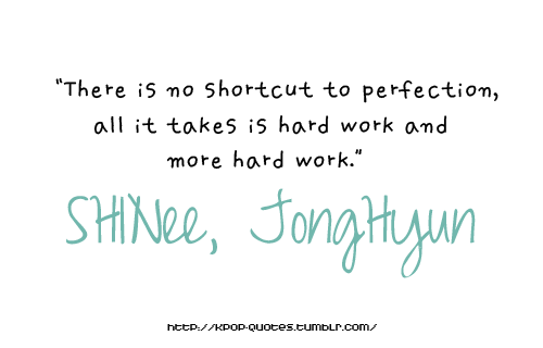 There Is No Shortcut To Perfection Jonghyun From Shinee Kpop Quotes Senior Quotes Simple Quotes