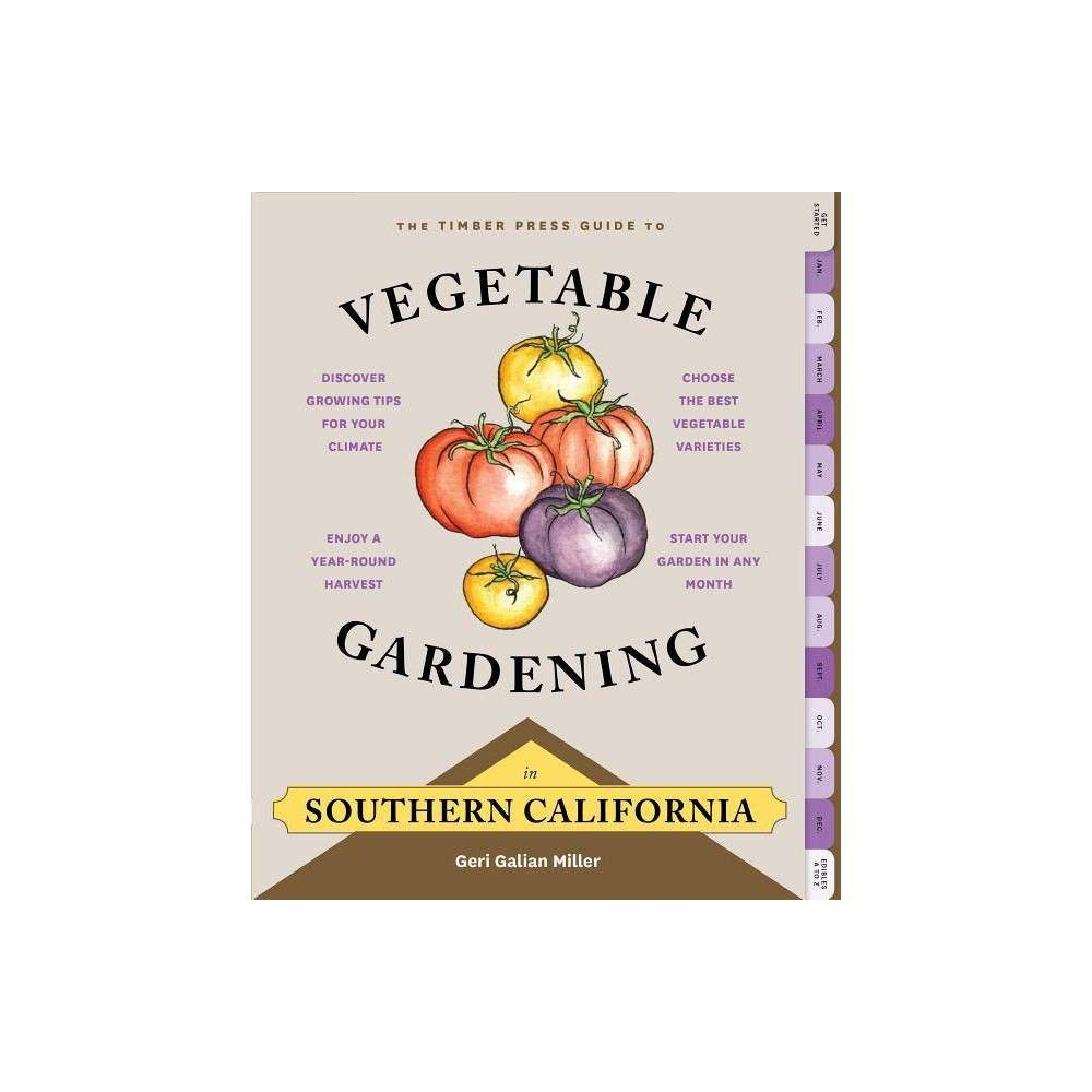 The Timber Press Guide To Vegetable Gardening In Southern California Regional Vegetable Gardening By Geri Galian Miller Paperback Southern California Vegetable Garden California
