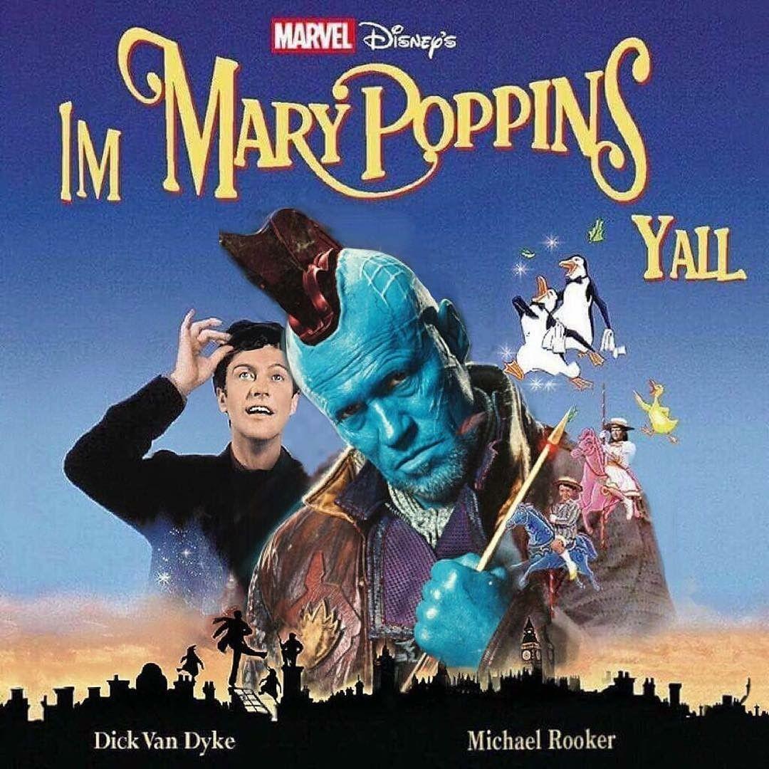 I'm Mary Poppins Y'all -Yondu