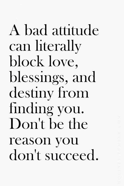 una mala actitud puede, literalmente, bloquear el amor, la bendición y el destino de encontrarte. que no sea la razón por la que no tienes exito