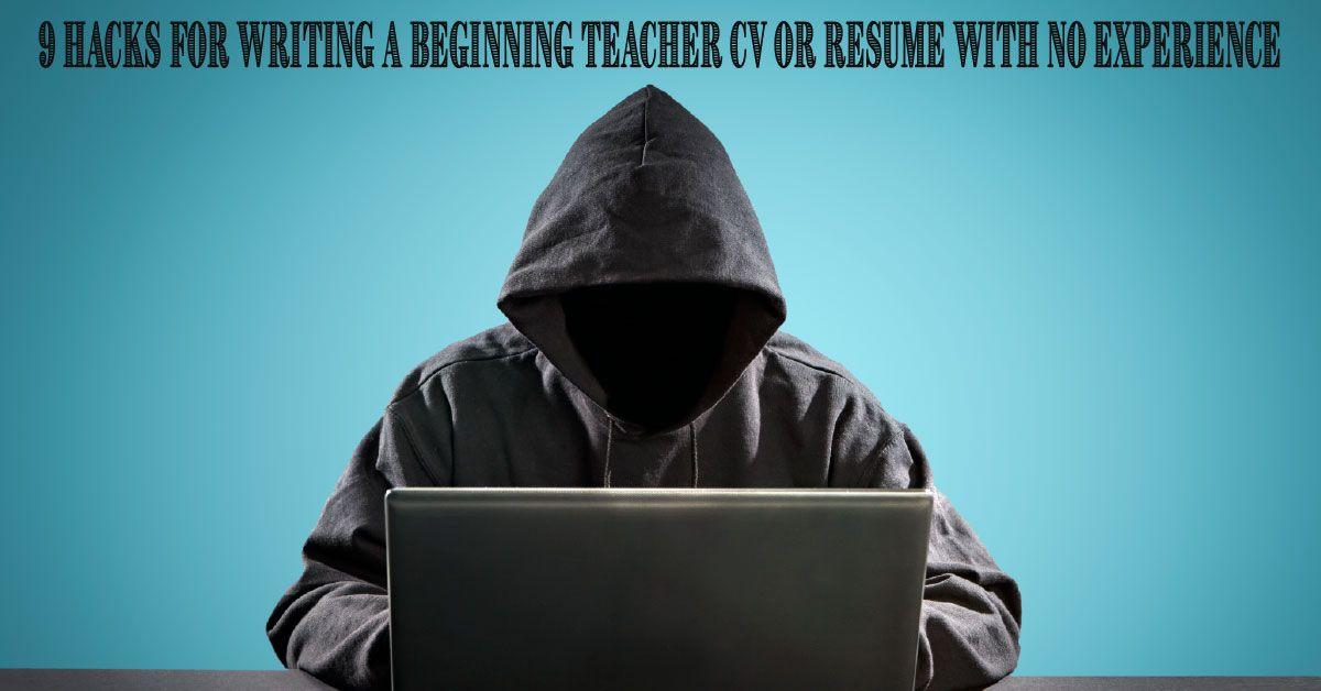 9 hacks for writing a beginning teacher cv or resume with