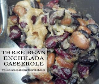 While He Was Napping: {30 Minute Meal} Three Bean Enchilada Casserole