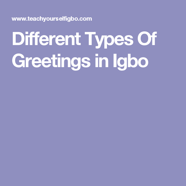 Different types of greetings in igbo igbo nigeria pinterest different types of greetings in igbo m4hsunfo