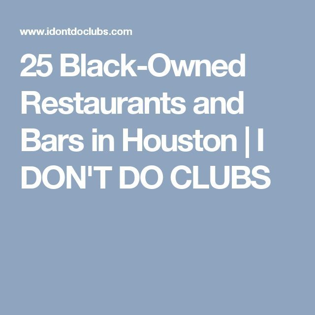 25 Black Owned Restaurants And Bars In Houston I Don T Do Clubs