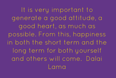 It is very important to generate a good attitude, a good heart, as much as possible. From this, happiness in both the short term and the long term for both yourself and others will come.   Dalai Lama