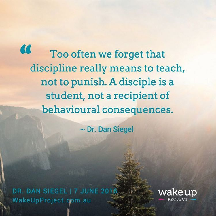 """Too often we forget that discipline really means to teach, not to punish. A disciple is a student, not a recipient of behavioural consequences."" ~ Dr. Dan Siegel What do you want to become a student of? Can you bring your commitment to that practice with compassion? --- Dr. Dan Siegel 