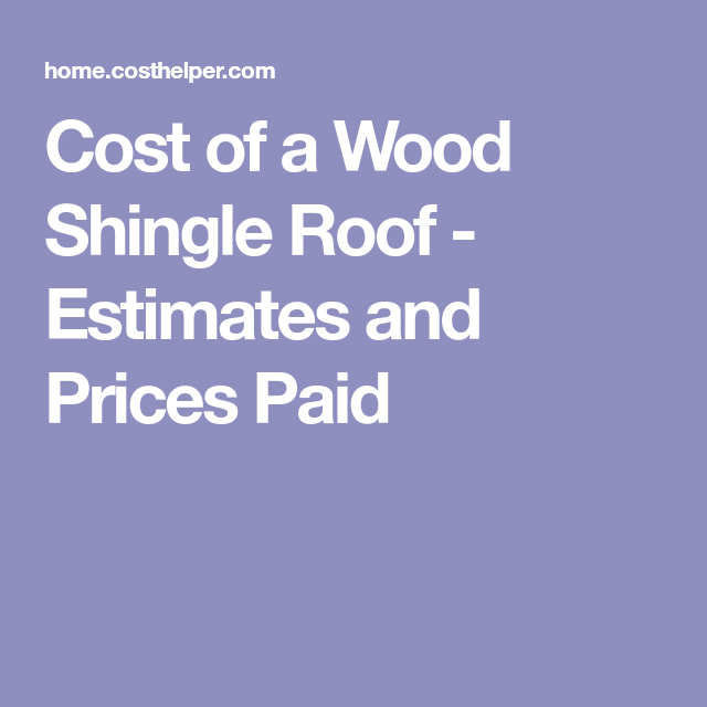 Best Cost Of A Wood Shingle Roof Estimates And Prices Paid 400 x 300