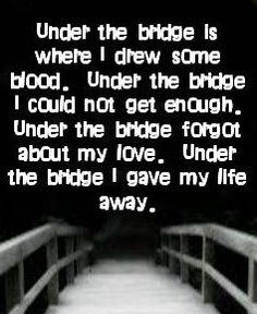 Red Hot Chili Peppers Under The Bridge Single Pin By Laia On Lyrics Red Hot Chili Peppers Music Quotes Quotes To Live By