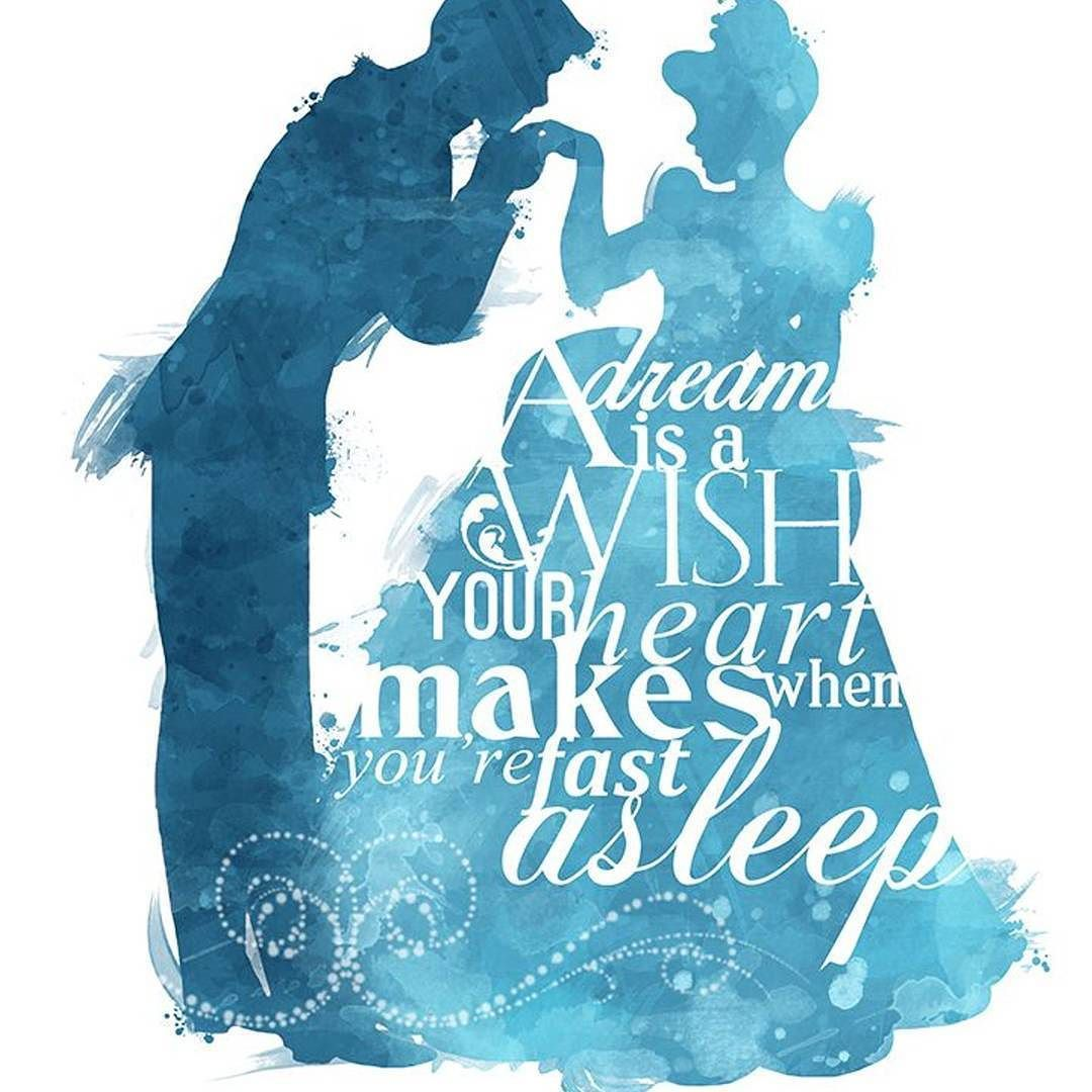 A Dream Is A Wish Your Heart Makes When You Are Fast Asleep