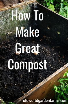 How To Make Great Compost For A Great Garden – The Simple Secrets!