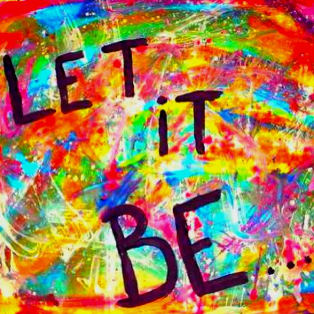 let it be..!