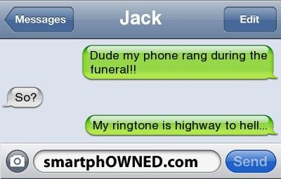 jackdude my phone rang during the funeral so my ringtone is