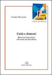 Unità e dintorni : questioni linguistiche nel secolo che fece l'Italia / Claudio Marazzini - Vercelli : Mercurio, cop. 2013