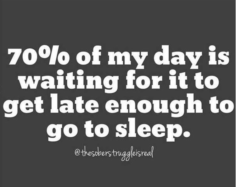 It's age and the meds - before - and sometimes still am an insomniac.