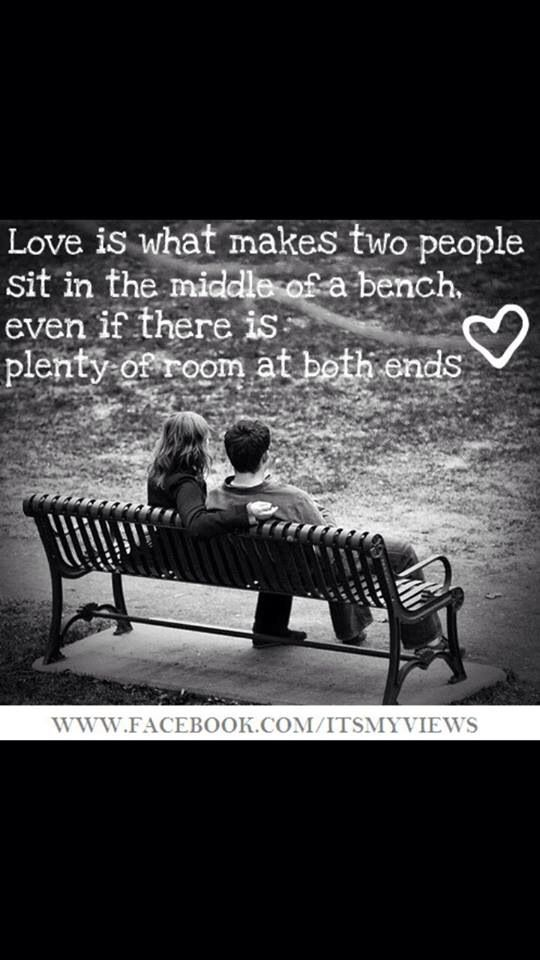 Love Is Sitting On A Bench Sentimental Quotes Cute Love Quotes Love Quotes For Her