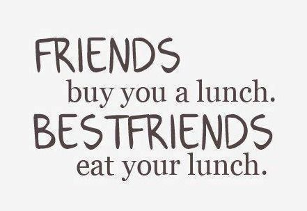 FRIENDS buy you a lunch BEST FRIENDS eat your lunch - purchase quotations