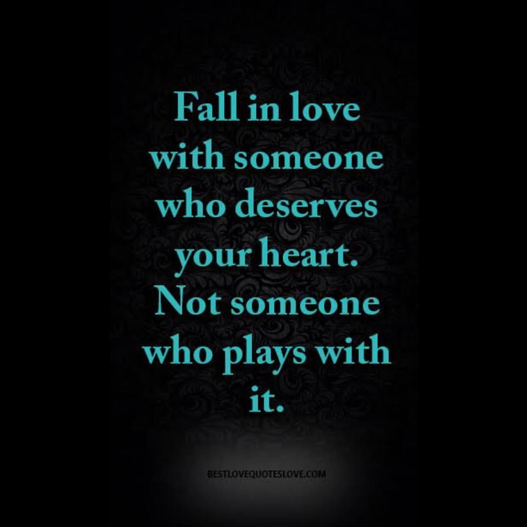 With Who Deserves Your Heart I Never Played Games Intentionally I Take His He My Heart Quotes Inspirational Quotes For Students Deserve Better Quotes