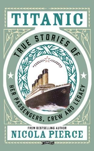 Titanic: True Stories of her Passengers Crew and Legacy