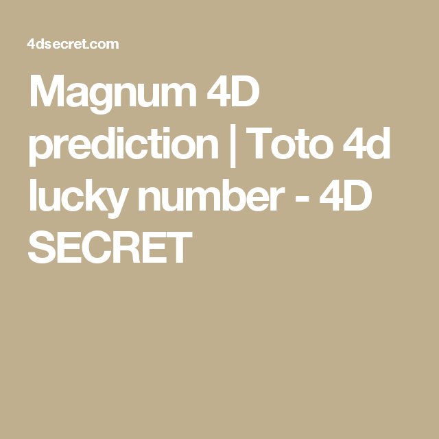 Magnum 4D prediction | Toto 4d lucky number - 4D SECRET