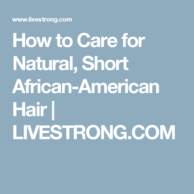 How to Care for Natural, Short African-American Hair #africanamericanhair