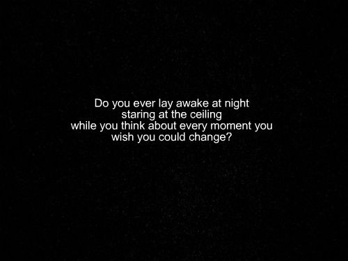"""""""Did You Ever Lay Awake At Night Staring At The Ceiling"""