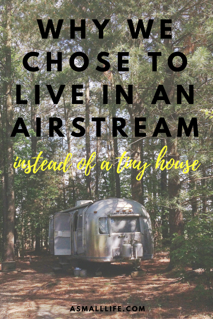 Why We Chose To Live In An Airstream Instead Of A Tiny House