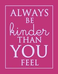 always be kinder than you feel - Google Search