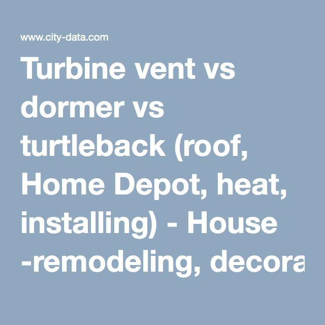 Turbine vent vs dormer vs turtleback (roof, Home Depot, heat, installing) - House -remodeling, decorating, construction, energy use, kitchen, bathroom, bedroom, building, rooms - City-Data Forum