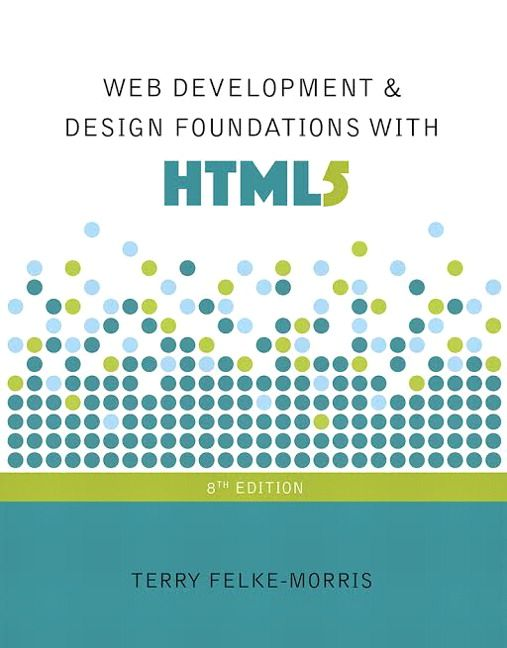 Web development and design foundations with html5 8th edition felke web development and design foundations with html5 8th edition felke morris solutions manual test banks solutions manual textbooks nursing fandeluxe Image collections