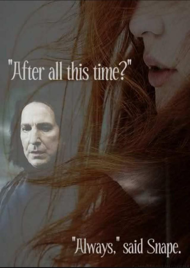 """""""Dopo tutto questo tempo?"""" """"Sempre"""" rispose Piton. (Harry Potter e i doni della morte, J.K. Rowling)"""