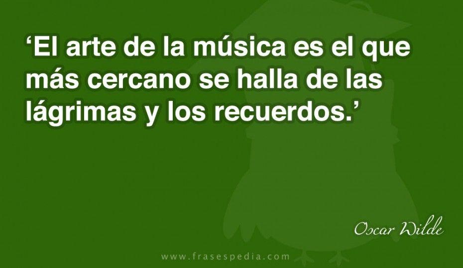 El arte de la música es el que más cercano se halla de las lágrimas y los recuerdos.