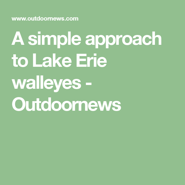 A simple approach to Lake Erie walleyes - Outdoornews