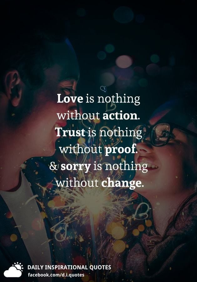 Love is nothing without action. Trust is nothing without proof...