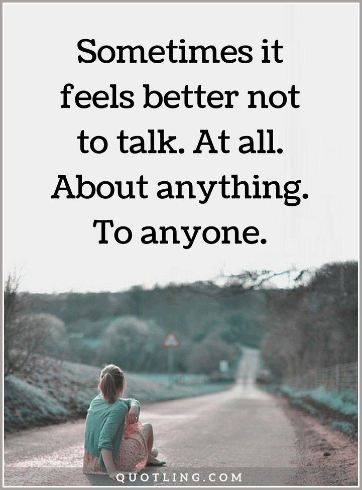 Alone Quotes Sometimes It Feels Better Not To Talk At All About