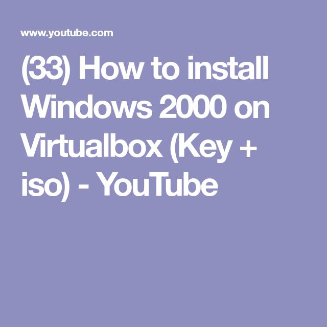 (33) How to install Windows 2000 on Virtualbox (Key + iso ...