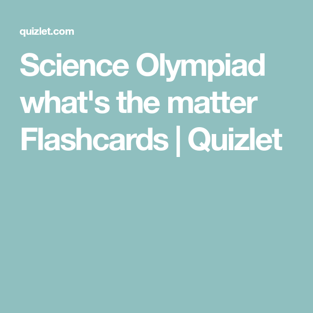 Science Olympiad what\'s the matter Flashcards | Quizlet | Science ...