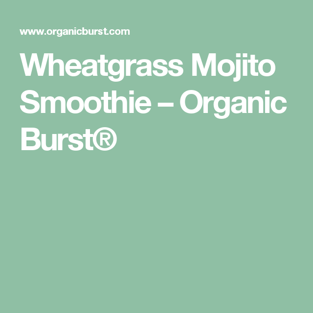 Wheatgrass Mojito Smoothie – Organic Burst®