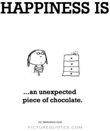 Happiness Is An Unexpected Piece Of Chocolate Chocolate Quotes Happy Quotes Funny Quotes