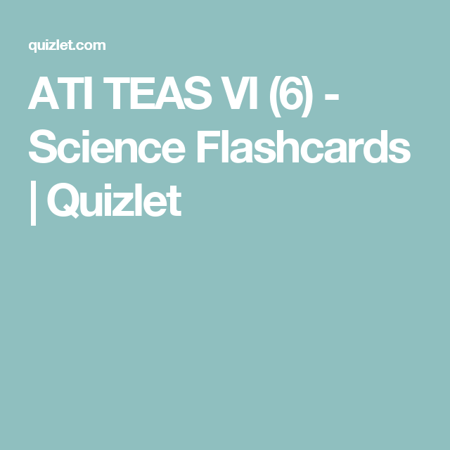 ATI TEAS VI (6) - Science Flashcards | Quizlet | TEAS 6