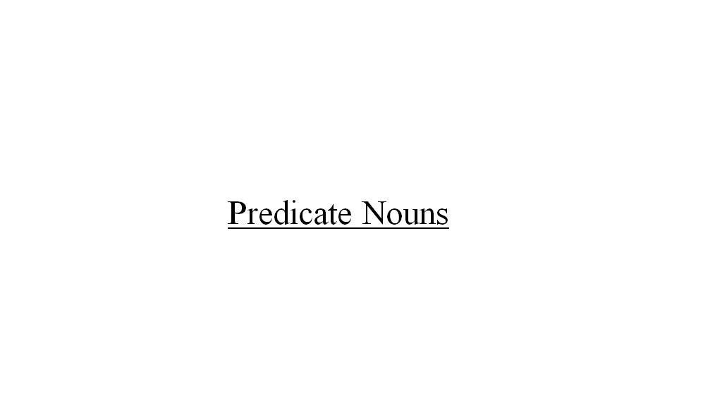 A Predicate Noun Follows A Form Of The Verb To Be A Predicate