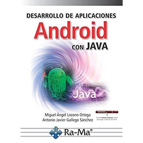 Desarrollo de aplicaciones Android con Java / Miguel Ángel Lozano Ortega, Antonio Javier Gallego Sánchez .  http://encore.fama.us.es/iii/encore/record/C__Rb2757645?lang=spi